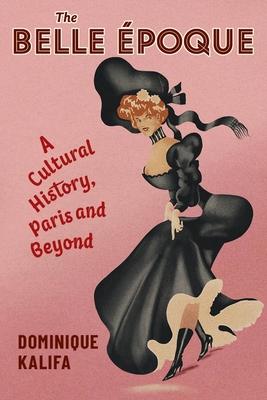 The Belle Époque: A Cultural History, Paris and Beyond Cover Image