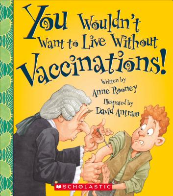 You Wouldn't Want to Live Without Vaccinations! (You Wouldn't Want to Live Without…) (You Wouldn't Want to Live Without...) Cover Image