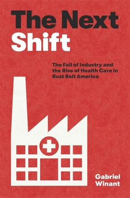 The Next Shift: The Fall of Industry and the Rise of Health Care in Rust Belt America Cover Image