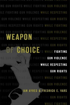 Weapon of Choice: Fighting Gun Violence While Respecting Gun Rights Cover Image