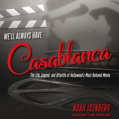 We'll Always Have Casablanca Lib/E: The Life, Legend, and Afterlife of Hollywood's Most Beloved Movie Cover Image