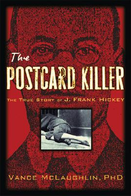 The Postcard Killer: The True Story of America's First Profiled Serial Killer and How the Police Brought Him Down Cover Image