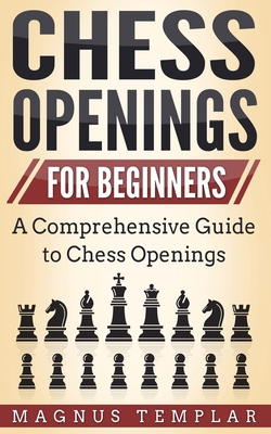 Chess Openings for Beginners: A Comprehensive Guide to Chess Openings Cover Image