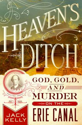Heaven's Ditch: God, Gold, and Murder on the Erie Canal Cover Image