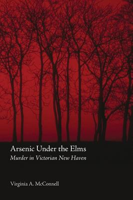 Arsenic Under the Elms: Murder in Victorian New Haven Cover Image