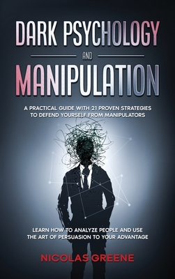 Dark Psychology and Manipulation: A practical guide with 21 proven strategies to defend yourself from manipulators; Learn how to analyze people, recog Cover Image