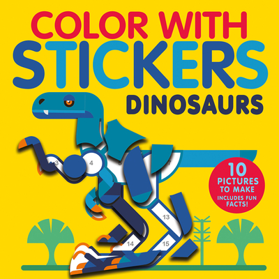 Color with Stickers: Dinosaurs: Create 10 Pictures with Stickers! Cover Image