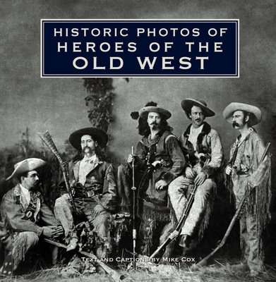 Historic Photos of Heroes of the Old West Cover Image