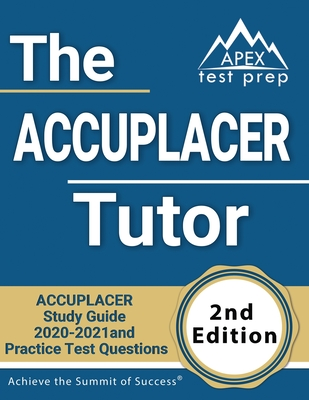 The ACCUPLACER Tutor: ACCUPLACER Study Guide 2020-2021 and Practice Test Questions [2nd Edition] Cover Image