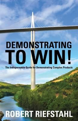 Demonstrating To Win!: The Indispensable Guide for Demonstrating Complex Products Cover Image