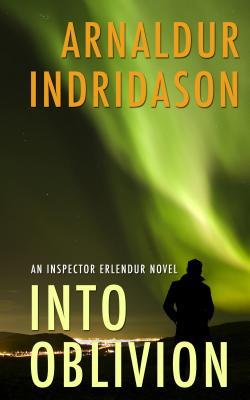 Into Oblivion: An Icelandic Thriller (Inspector Erlendur Novel) Cover Image