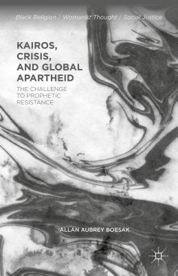 Kairos, Crisis, and Global Apartheid: The Challenge to Prophetic Resistance (Black Religion/Womanist Thought/Social Justice) Cover Image