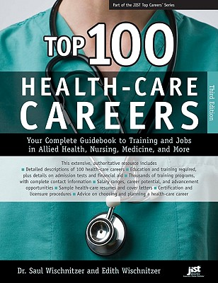 Top 100 Health-Care Careers: Your Complete Guidebook to Training and Jobs in Allied Health, Nursing, Medicine, and More (Top 100 Health-Care Careers: Your Complete Guidebook to Training &) Cover Image