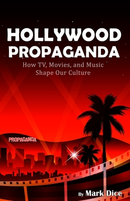 Hollywood Propaganda: How TV, Movies, and Music Shape Our Culture Cover Image