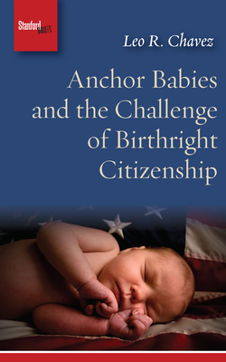 Anchor Babies and the Challenge of Birthright Citizenship Cover Image