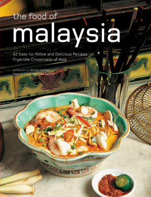 The Food of Malaysia: 62 Easy-To-Follow and Delicious Recipes from the Crossroads of Asia (Authentic Recipes) Cover Image