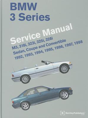 BMW 3 Series Service Manual: M3, 318i, 323i, 325i, 328i, Sedan, Coupe and Convertible 1992, 1993, 1994, 1995, 1996, 1997, 1998 Cover Image