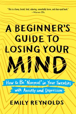 A Beginner's Guide to Losing Your Mind: How to Be