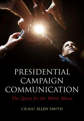 Presidential Campaign Communication: The Quest for the White House Cover Image