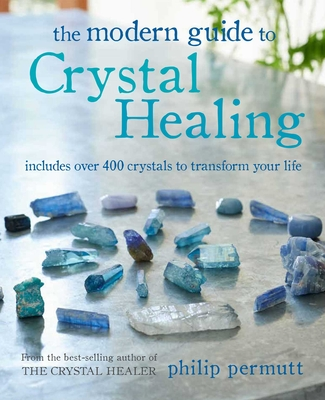 The Modern Guide to Crystal Healing: Includes over 400 crystals to transform your life Cover Image