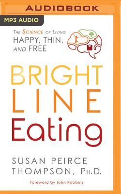 Bright Line Eating: The Science of Living Happy, Thin & Free Cover Image