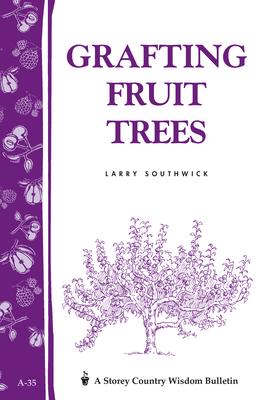 Grafting Fruit Trees: Storey's Country Wisdom Bulletin A-35 (Storey Country Wisdom Bulletin) Cover Image