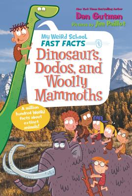 My Weird School Fast Facts: Dinosaurs, Dodos, and Woolly Mammoths Cover Image