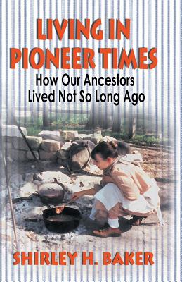 Living in Pioneer Times: How Our Ancestors Lived Not So Long Ago Cover Image