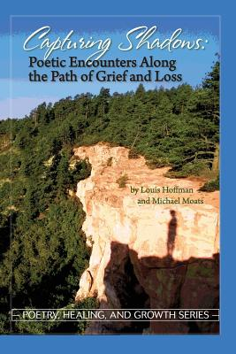 Capturing Shadows: Poetic Encounters Along the Path of Grief and Loss (Poetry) Cover Image