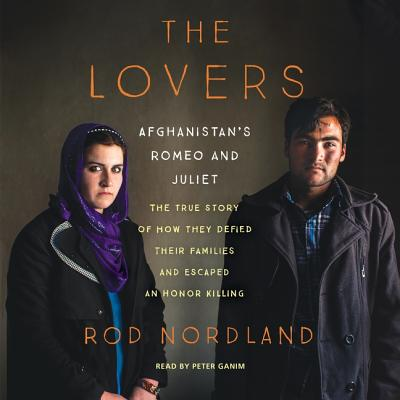 The Lovers: Afghanistan's Romeo and Juliet, the True Story of How They Defied Their Families and Escaped an Honor Killing Cover Image