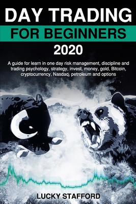 Day Trading for Beginners 2020: A guide for learn in one day risk management, discipline and trading psychology, strategy, invest, money, gold, Bitcoi Cover Image