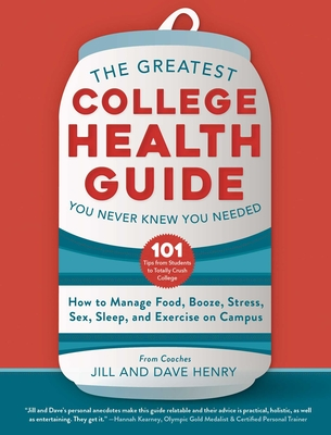The Greatest College Health Guide You Never Knew You Needed: How to Manage Food, Booze, Stress, Sex, Sleep, and Exercise on Campus Cover Image