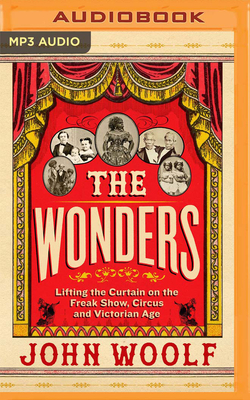 The Wonders: Lifting the Curtain on the Freak Show, Circus and Victorian Age Cover Image