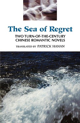 The Sea of Regret: Two Turn-Of-The-Century Chinese Romantic Novels Cover Image