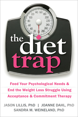 The Diet Trap: Feed Your Psychological Needs & End the Weight Loss Struggle Using Acceptance & Commitment Therapy Cover Image