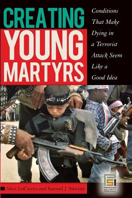 Creating Young Martyrs: Conditions That Make Dying in a Terrorist Attack Seem Like a Good Idea Cover Image