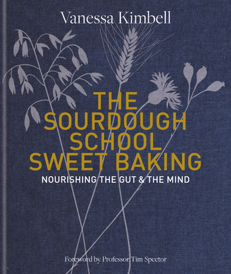 The Sourdough School: Sweet Baking: Nourishing the Gut & The Mind Cover Image