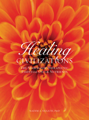 Healing Civilizations: The Search for Therapeutic Essential Oils and Nutrients Cover Image