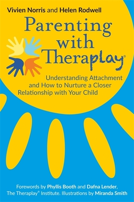 Parenting with Theraplay(r): Understanding Attachment and How to Nurture a Closer Relationship with Your Child Cover Image