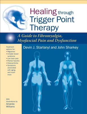 Healing Through Trigger Point Therapy: A Guide to Fibromyalgia, Myofascial Pain and Dysfunction Cover Image