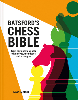 Batsford's Chess Bible: From Beginner to Winner with Moves, Techniques and Strategies Cover Image