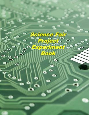 Science Fair Project Experiment Book: Experiment Documentation and Lab Tracker Cover Image
