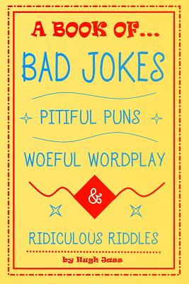 A Book of Bad Jokes, Pitiful Puns, Woeful Wordplay and Ridiculous Riddles Cover Image