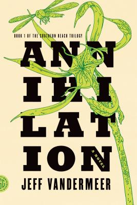 Annihilation: A Novel (The Southern Reach Trilogy #1) Cover Image