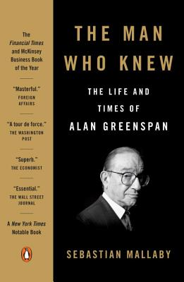 The Man Who Knew: The Life and Times of Alan Greenspan Cover Image