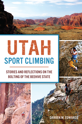 Utah Sport Climbing: Stories and Reflections on the Bolting of the Beehive State Cover Image