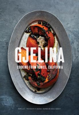 Gjelina: Cooking from Venice, California (California Cooking, Restaurant Cookbooks, Cal-Med Cookbook) Cover Image