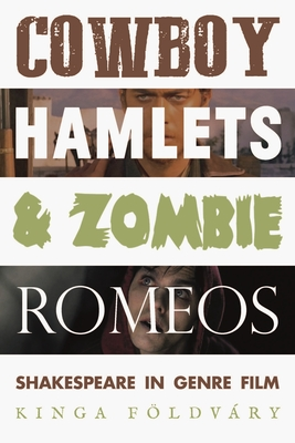 Cowboy Hamlets and Zombie Romeos: Shakespeare in Genre Film Cover Image