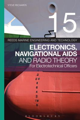 Reeds Vol 15: Electronics, Navigational Aids and Radio Theory for Electrotechnical Officers (Reeds Marine Engineering and Technology Series) Cover Image