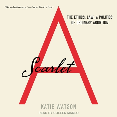 Scarlet a Lib/E: The Ethics, Law, and Politics of Ordinary Abortion Cover Image